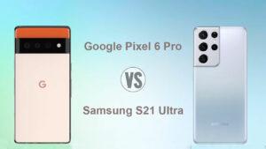 Google Pixel 6 Pro Vs Samsung S21 Ultra: Manakah yang Terbaik?